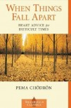 When Things Fall Apart: Heart Advice for Difficult Times by Pema Chodron