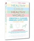 Healthy Child Healthy World: Creating a Cleaner, Greener, Safer Home by Christopher Gavigan