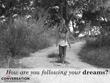 HOW ARE YOU FOLLOWING YOUR DREAMS?